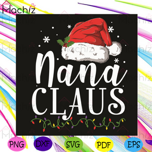 Nana Claus Svg, Christmas Svg, Nana Claus Svg, Christmas Hat Svg, Santa Claus Svg, Snow Svg, Christ Light Svg, Christmas 2020 Svg, Merry Christmas Svg, Xmas Svg, Christmas Party Svg, Christmas Holiday Svg