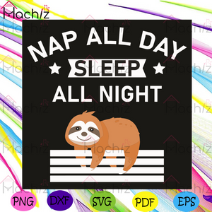Nap All Day Sleep All Night Svg, Trending Svg, Sloth Svg, Sleepy Sloth Svg, Cute Sloth Svg, Sloth Lovers Svg, Sloth Gifts Svg, Lazy Sloth Svg, Sleep Svg, Nap Svg, Take A Nap Svg, Quotes Svg, Funny Quotes Svg, Animal Svg, Animal Gifts Svg
