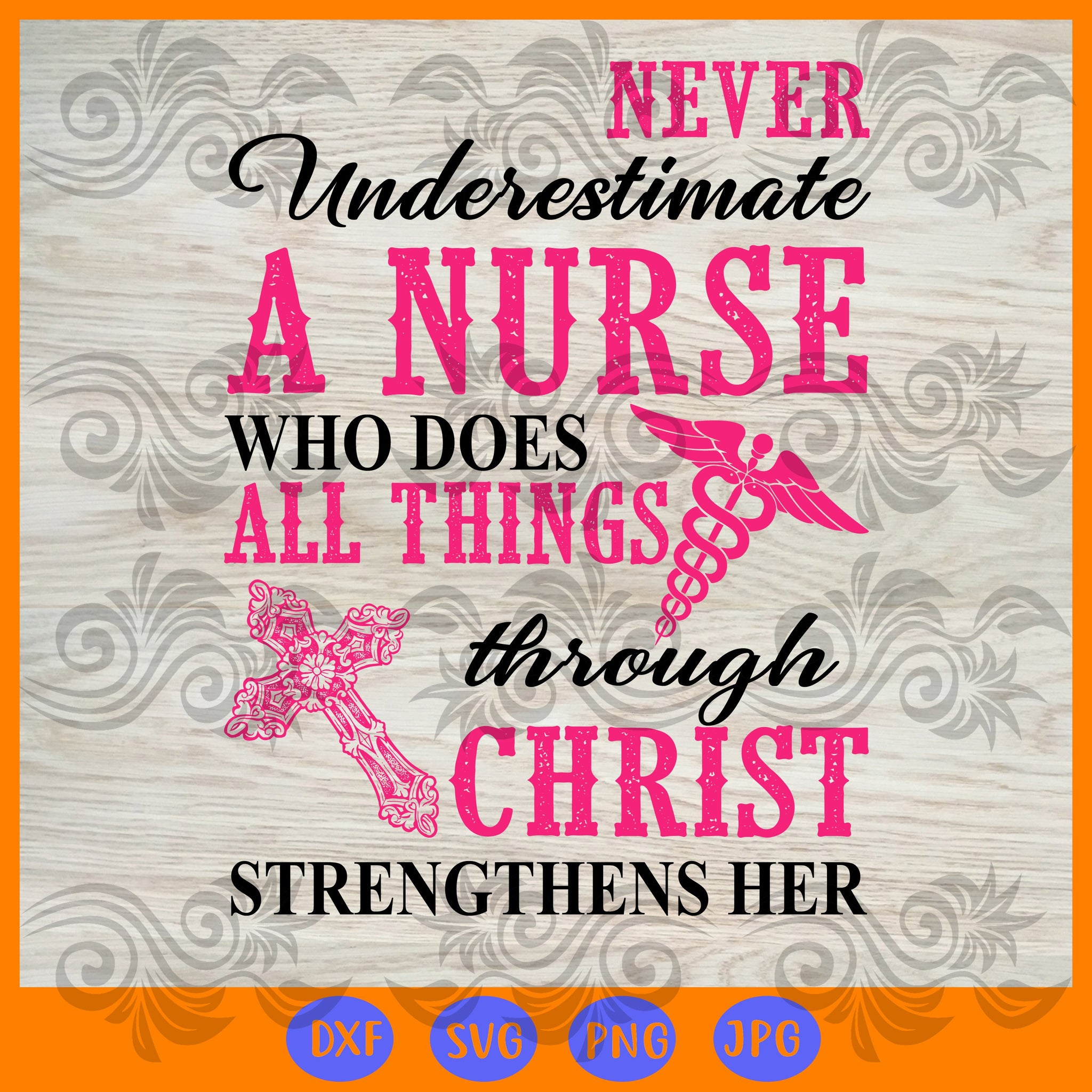 Never underestimate a nurse who does all things through christ ,  nurse, nurse svg, nurse gift, i can do all things, through christ svg, strengthens me svg,trending svg, Files For Silhouette, Files For Cricut, SVG, DXF, EPS, PNG, Instant Download