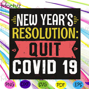New Year Resolution Quit Covid 19 Svg, Trending Svg, Quarantined Svg, Coronavirus Svg, Happy New Year 2021, Wellcome 2021 Svg, Face Mask Svg, Social Distancing Svg, Stay Home Svg, New Year Gifts Svg, New Resolution Svg