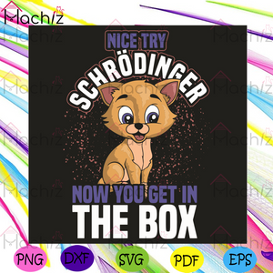 Nice Try Schrodinger Now You Get In The Box Svg, Trending Svg, Cat Svg, Cute Cat Svg, Cat Box Svg, Kitty Svg, Kitty Lovers Svg, Schrodinger Cat Svg, Schrodinger Cat Gifts Svg, Box Svg, Funny Cat Svg, Animal Svg, Animal Gift Svg