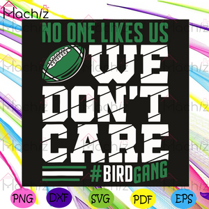 No One Likes Us We Do Not Care Bird Gang Svg, Sport Svg, The Bird Gang Svg, The Bird Gang Fans Svg, Football Svg, Football Team Svg, Football Ball Svg, Football Player Svg, Football Lovers Svg, Football Gifts Svg, Bird Gang Lovers Svg