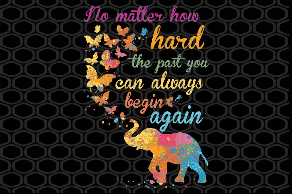 No matter how hard the past you can always begin again , try your best, no matter, begin again, gift idea, funny gift, lover gift, peace svg, funny quotes, trending svg, Files For Silhouette, Files For Cricut, SVG, DXF, EPS, PNG, Instant Download