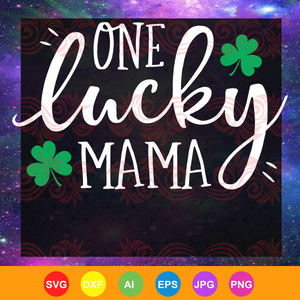 One Lucky Mama , mama svg, mama gift,  st patrick's day, patrick svg, patrick's day, funny gifts, patrick day gifts, trending svg, Files For Silhouette, Files For Cricut, SVG, DXF, EPS, PNG, Instant Download