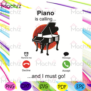 Piano Is Calling And I Must Go Svg, Trending Svg, Piano Svg, Call Svg, Piano Artist Svg, Pianist Svg, Music Svg, Music Lovers Svg, Musical Instrument Svg, Musical Instrument Gifts Svg, Musical Instrument Lovers Svg, Funny Design Svg