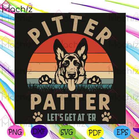 Pitter Patter Let Is Get At Er Svg, Trending Svg, Guard Dog Svg, Guard Dog Lovers Svg, Guard Dog Gifts Svg, Dog Lovers Svg, Dog Gifts Svg, Animal Svg, Pitter Svg, Patter Svg, Gog Feet Svg, Sunset Svg, Vintage Svg, Funny Svg,