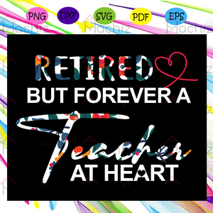 Retired but forever a teacher at heart, retired teacher Svg, Files For Silhouette, Files For Cricut, SVG, DXF, EPS, PNG Instant Download