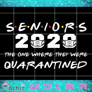 Seniors 2020 the one where they were quarantined ,quarantined svg,Seniors 2020 svg,vector,svg, eps, dxf, Png Silhouette Cameo or Cricut Digital Download Files