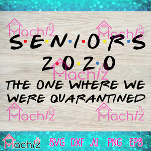 Seniors 2020 the one where we were quarantined ,face masksvg,quarantined svg,Seniors 2020 svg,vector,svg, eps, dxf, Png Silhouette Cameo or Cricut Digital Download Files