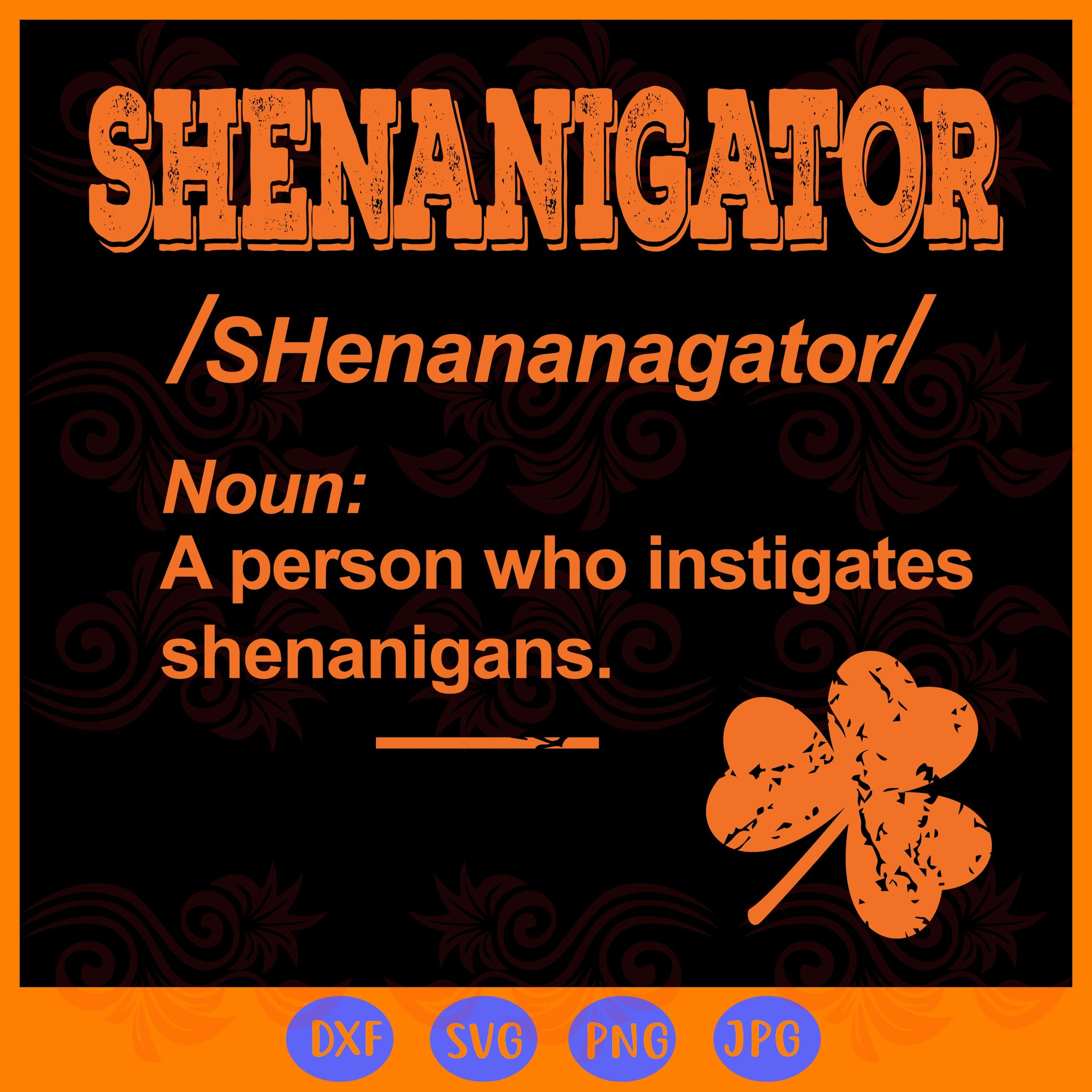 Shenanigator definition,  st patrick svg, shenanigator svg, st patrick's day, patrick svg, patrick's day, funny gifts, patrick day gifts, shenanigator gifts,trending svg, Files For Silhouette, Files For Cricut, SVG, DXF, EPS, PNG, Instant Download