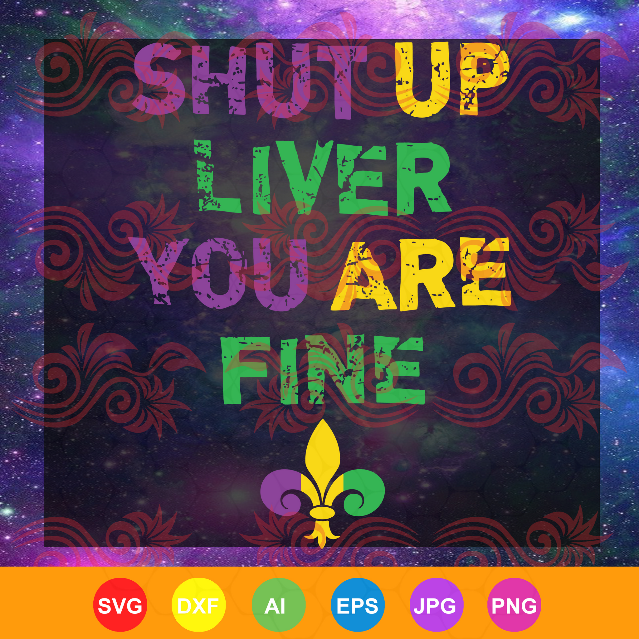 Shut Up Liver You Are Fine Funny Drinking Mardi Gras, mardi gras svg, mardi gras shirt, mardi gras gift, trending svg, Files For Silhouette, Files For Cricut, SVG, DXF, EPS, PNG, Instant Download