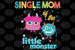 Single mom of the little monster,mother life svg, mother's day svg, mother day, mother svg,  nana svg, mimi svg For Silhouette, Files For Cricut, SVG, DXF, EPS, PNG Instant Download
