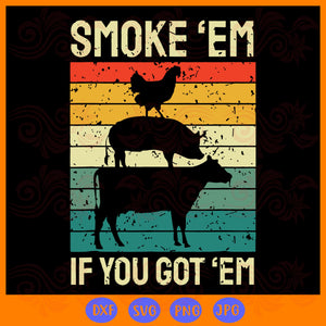 Smoke 'em if you got 'em , funny bbq, smoker pitmaster, gifts for men, gifts for dad, father's day svg, meat svg, barbecue smoker, cow svg,trending svg, Files For Silhouette, Files For Cricut, SVG, DXF, EPS, PNG, Instant Download