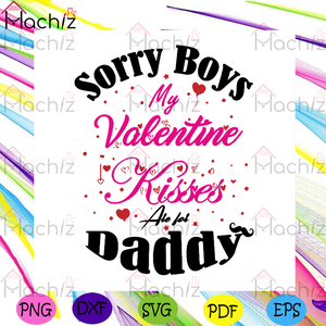 Sorry Boys My Valentine Kisses Are For Daddy Svg, Valentine Svg, Valentines Day Svg, Sorry Boys Svg, Dad Svg, Daddy Svg, Valentine Kisses Svg, Valentines Gifts, Valentines Shirt, Happy Valentines Day Svg, Svg Cut Files, Svg Clipart