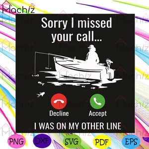 Sorry I Missed Your Call I Was On My Other Line Svg, Trending Svg, Fish Svg, Fishing Svg, Calling Svg, Missed Call Svg, Boat Svg, Fishing Lovers Svg, Fishing Gifts Svg, Fishing Rod Svg, Rod Svg, Fishing Spots Svg, Bass Fishing Svg