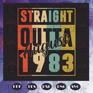 Straight outta 1983 svg, Birthday Svg, born in 1983, august birthday, birthday august, birthday girl, birthday anniversary,born in august, svg cricut, silhouette svg files, cricut svg, silhouette svg, svg designs, vinyl svg