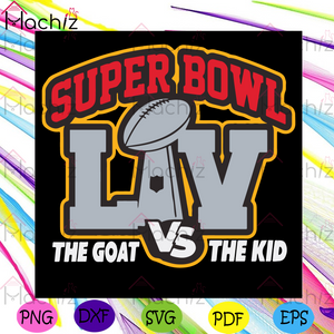 Super Bowl The Goal Vs The Kid Svg, Sport Svg, Super Bowl 2021 Svg, The Goat Svg, The Kid Svg, Football Team Svg, Football Champions Svg, Champions Svg, NFL Svg, Football Svg, Football Players Svg, Championship Svg