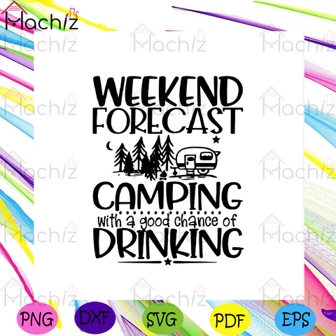 Weekend Forecast Camping With A Good Chance Of Drinking Svg, Trending Svg, Camping Svg, Camping Designart Svg, Weekend Forecast Svg, Camping Quote Svg, Good Chance Of Drinking Design Svg