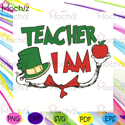 Teacher I Am Svg, Patrick Svg, Dr Seuss Svg, Patrick Day Svg, Teacher Svg, Shamrock Svg, Patrick Hat Svg, Dr Seuss Gifts, Dr Seuss Lovers Svg, Clover Svg, Happy Patrick Day Svg, Happy St Svg, Patrick Gifts Svg, Lucky Svg