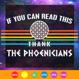 If you can read this thank the phoenicians, phoenicians svg, phoenicians gift, phoenicians shirt, trending svg, Files For Silhouette, Files For Cricut, SVG, DXF, EPS, PNG, Instant Download