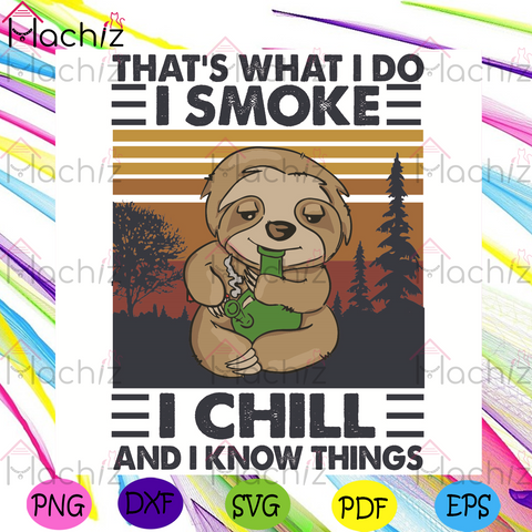 That Is What I Do I Smoke I Chill And I Know Things Svg, Sloth Svg, Trending Svg, Sloth Smoke Svg, Sloth Chill Svg, Smoke Svg, Chill Svg, Cute Sloth Svg, Sloth Gifts Svg, Camping Svg, Vintage Sloth Svg, Vintage Svg, Vintage Forest Svg