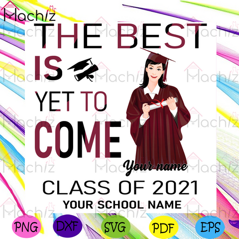 The Best Is Yet To Come Class Of 2021 Svg, Graduation Svg, Your School Name Svg, School Name Svg, Name Svg, School Svg, Class Svg, 2021 Svg, Deerstalker Svg, Diploma Svg, Bachelors Degree Svg, Girl Svg, Senior 2021 Svg, 2021 Graduation Svg