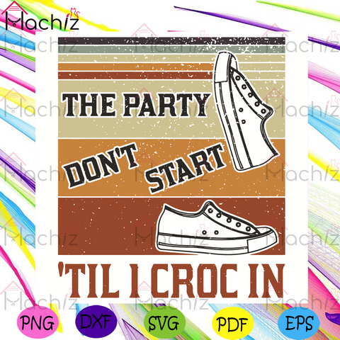 The Party Do Not Start Svg Til I Crocin Svg, Trending Svg, Shoes Svg, Croc Svg, Croc Lovers Svg, Croc Gifts Vg, Shoes Lovers Svg, Shoes Gift Svg, The Party Svg, Vintage Svg, Retro Svg, Croc Slippers Svg, Slippers Svg, Gifts For Friend Svg