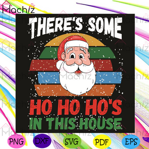 There Is Some Ho Ho Ho In This House Svg, Christmas Svg, Santa Claus Svg, Christmas Snow Svg, Ho Ho Ho Svg, Santa Laugh Svg, Santa Gifts Svg, Snowflakes Svg, Christmas Gifts Svg, Christmas Party Svg, Joy Svg, Merry Christmas Svg