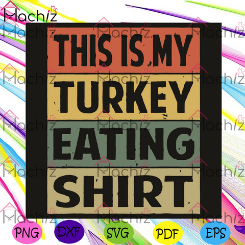 This Is My Turkey Eating Shirt Svg, Thanksgiving Svg, Turkey Eating Svg, This Is My Turkey Eating Shirt Svg, Funny Turkey Svg, Funny Thanksgiving Svg, Thanksgiving Gift, Thanksgiving Day Svg, Gobble Shirt