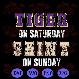 Tiger on saturday saint on sunday,  inspired by louisiana, tiger state logo, lsu tigers, football svg, louisiana state university, tiger fan party,trending svg, Files For Silhouette, Files For Cricut, SVG, DXF, EPS, PNG, Instant Download
