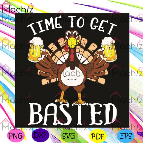 Time To Get Basted Svg, Thanksgiving Svg, Time To Get Basted Svg, Turkey svg, Funny Turkey Svg, Turkey Drinking Beer Svg, Drinking Beer Svg, Thanksgiving Drinking Svg, Funny Drinking Svg, Thanksgiving Gift