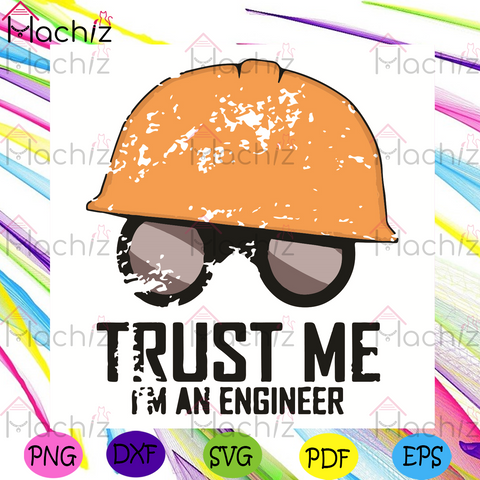 Trust Me I Am An Engineer Svg, Trending Svg, Engineer Svg, Engineer Helmet Svg, Engineer Glasses Svg, Work Svg, Workers Svg, Engineer Quotes Svg, Engineer Gifts Svg, Business Svg, Vintage Svg, Quotes Svg