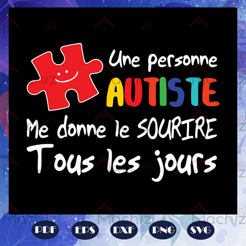 Une personne autiste, me donne le sourire, tous les jours, French gift, autism day, autism gift, autism awareness, Files For Silhouette, Files For Cricut, SVG, DXF, EPS, PNG Instant Download