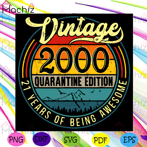 Vintage 2000 Quarantine Edition 21 Years Of Being Awesome Svg, Birthday Svg, Born In 2000 Svg, 21 Years Old Svg, Quarantine Birthday Svg, 21th Birthday Svg, 21 Years Old Boys Svg, 21 Years Old Girls Svg, Birthday Gifts Svg