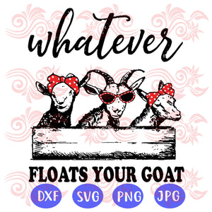Whatever floats your goat,  goat svg, goat lover svg, goat lover gift, goat lover party, goat anniversary, funny sayings, river float, funny goat svg, river svg, trending svg, Files For Silhouette, Files For Cricut, SVG, DXF, EPS, PNG, Instant Download