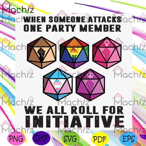 When Someone Attacks One Party Member Svg, LGBT Svg, LGBT Proud Svg, LGBT Pride Svg, Someone Attacks Svg, One Party Member Svg, We All Roll Svg, Initiative Svg, Dice Game Lover, Black Lives Matter Svg