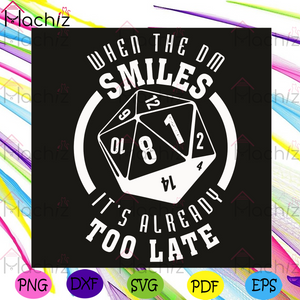 When The DM Smiles It Is Already Too Late Svg, Trending Svg, Dice Svg, Roller Svg, The Dice Game Svg, Polyhedral Dice Svg, Dm Svg, Dm Smiles Svg, Six Sided Dice Svg, Dice Lovers Svg, Dice Gamer Svg, Dice Gift Svg, Game Svg
