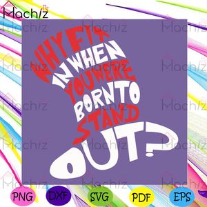 Why Fit In When You Were Born To Stand Out Svg, Dr Seuss Svg, The Cat In The Hat Svg, The Cat Svg, The Hat Svg, Stand Out Cat Svg, Dr Seuss Gifts Svg, The Cat In The Hat Lovers Svg, Dr Seuss Lovers Svg, Funny Svg