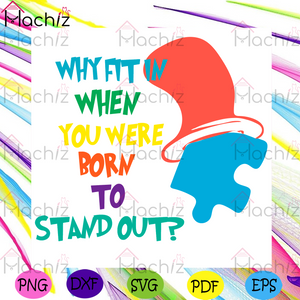 Why Fit In When You Were Born To Stand Out Svg, Dr Seuss Svg, The Cat In The Hat Svg, Autism Svg, Autism Color Svg, Autism Awareness Svg, Blue Puzzle Svg, The Cat Svg, Dr Seuss Gifts Svg, Dr Seuss Lovers Svg