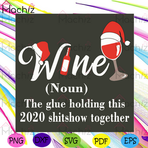 Wine The Glue Holding This 2020 Shitshow Together Svg, Christmas Svg, Wine Svh, Christmas 2020 Svg, Christmas Wine Svg, Drink Svg, Drinking Svg, The Glue Svg, Merry Christmas Svg, Champagne Wine Svg, Christmas Gifts Svg