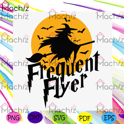 Witch Frequent Flyer Svg, Halloween Svg, Frequent Flyer Svg, Witch Svg, Witch Fly Svg, Broomstick Hat Svg, Halloween Witch Quotes, Witch Broom Svg, Fall Witch Svg, Funny Witch Broom, Moon Svg