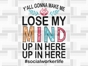 Y'all gonna make me lose my mind social worker life, social worker, social worker svg, social worker gift, social work, social work gift, social worker life,trending svg, Files For Silhouette, Files For Cricut, SVG, DXF, EPS, PNG, Instant Download