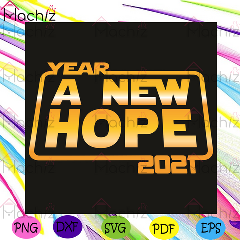 Year A New Hope 2021 Svg, Trending Svg, 2021 Svg, Happy New Year Svg, New Year 2021 Svg, New Hope Svg, New Year Svg, New Me Svg, New Year Party Svg, New Year Gift Svg, Vintage Svg, Retro Svg, Goodbye 2020 Svg, Hello 2021 Svg