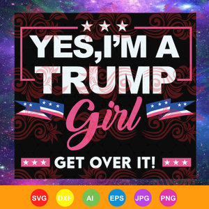 Yes i'm a trump girl ,  trump svg, donald trump svg, trump love, president trump, trump 2020, trump gifts, anti trump, trending svg, Files For Silhouette, Files For Cricut, SVG, DXF, EPS, PNG, Instant Download