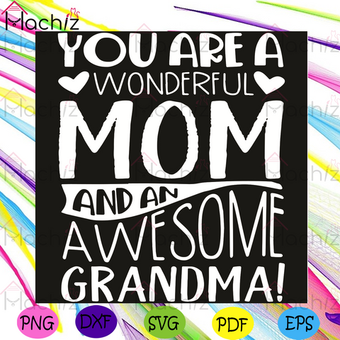 You Are A Wonderful Mom And An Awesome Grandma Svg, Mothers Day Svg, Mom Svg, Grandma Svg, Wonderful Svg, Family Svg, Awesome Svg, Happy Mothers Day Svg, Mothers Svg, Mothers Day Svg, Mom Gift Svg, Mothers Day Anniversity Svg