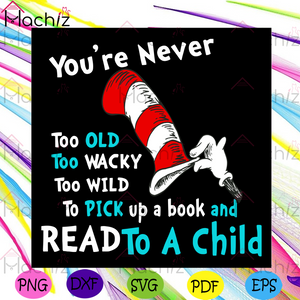 You Are Never Too Old Too Wacky Too Wild To Pick Up A Book And Read To A Child Svg, Dr Seuss Svg, The Cat In The Hat Svg, The Cat Svg, The Hat Svg, The Cat In The Hat Lovers Svg, Dr Seuss Design Svg, Dr Seuss Quotes Svg