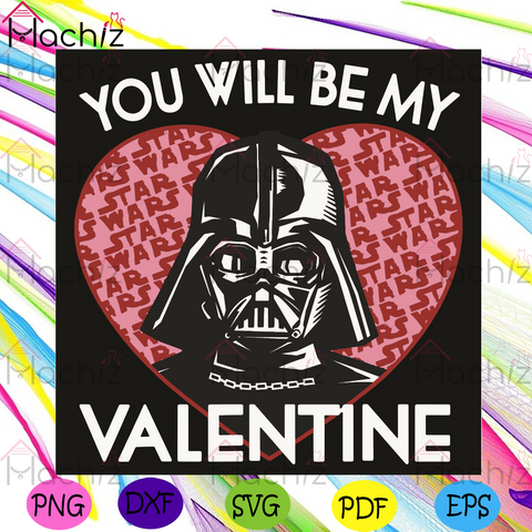 You Will Be My Valentine Svg, Valentine Svg, Darth Vader Svg, Star Wars Svg, Valentine Day Svg, Valentine Gifts Svg, Valentine Party Svg, Darth Vader Lovers Svg, Darth Vader Gifts Svg, Heart Svg, Love Svg, Couple Svg, Star Wars Gifts Svg