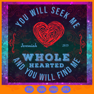You will seek me and you will find me ,  love svg, gift for lover svg,trending svg, Files For Silhouette, Files For Cricut, SVG, DXF, EPS, PNG, Instant Download