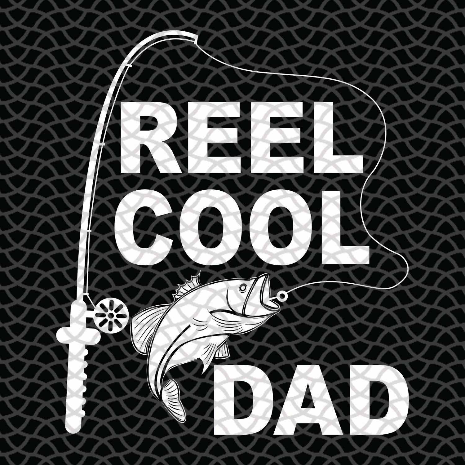 Reel cool dad,  dad svg, dad gift, dad life, dad birthday, father's day, father gift, father shirt, family svg , family shirt,family gift,trending svg, Files For Silhouette, Files For Cricut, SVG, DXF, EPS, PNG, Instant Download