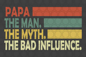 Papa the man the myth the bad influence, papa svg, papa, papa gift, papa birthday, papa life, best papa ever,family svg, family shirt,family gift,trending svg, Files For Silhouette, Files For Cricut, SVG, DXF, EPS, PNG, Instant Download